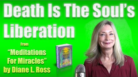 Death is the Soul's Liberation by Diane L Ross