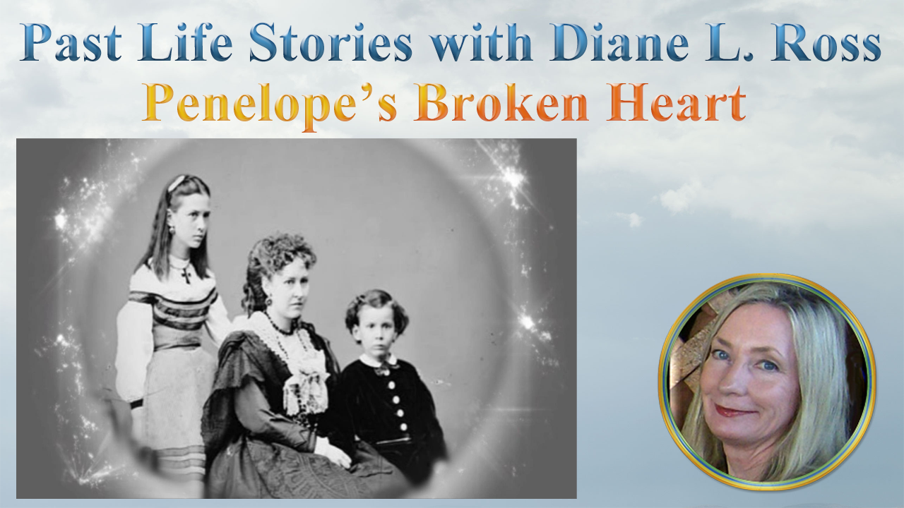 Past-Life Regression Stories – Penelope's Broken Heart with Diane L. Ross –  Orlando, FL